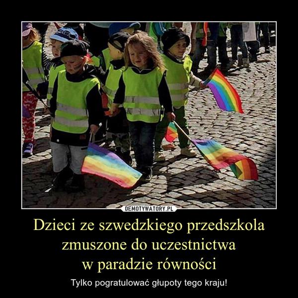 Dzieci ze szwedzkiego przedszkola zmuszone do uczestnictwaw paradzie równości – Tylko pogratulować głupoty tego kraju!