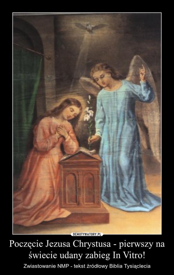 Poczęcie Jezusa Chrystusa - pierwszy na świecie udany zabieg In Vitro! – Zwiastowanie NMP - tekst źródłowy Biblia Tysiąclecia