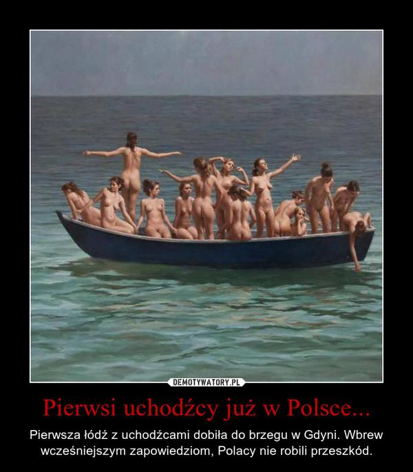 Pierwsi uchodźcy już w Polsce... – Pierwsza łódź z uchodźcami dobiła do brzegu w Gdyni. Wbrew wcześniejszym zapowiedziom, Polacy nie robili przeszkód.