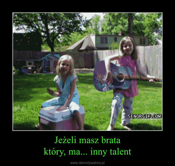 Jeżeli masz brataktóry, ma... inny talent –