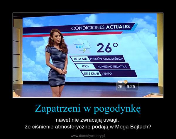 Zapatrzeni w pogodynkę – nawet nie zwracają uwagi, że ciśnienie atmosferyczne podają w Mega Bajtach?