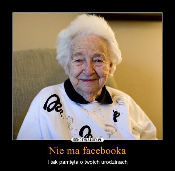 Nie ma facebooka – I tak pamięta o twoich urodzinach