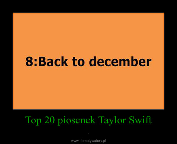 Top 20 piosenek Taylor Swift – .