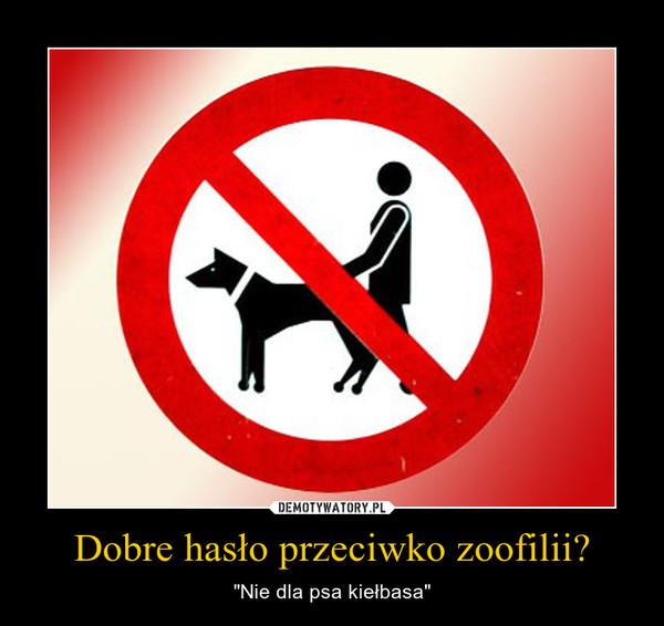 """Dobre hasło przeciwko zoofilii? – """"Nie dla psa kiełbasa"""""""