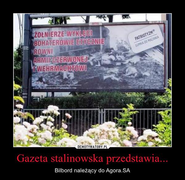 Gazeta stalinowska przedstawia... – Bilbord należący do Agora.SA