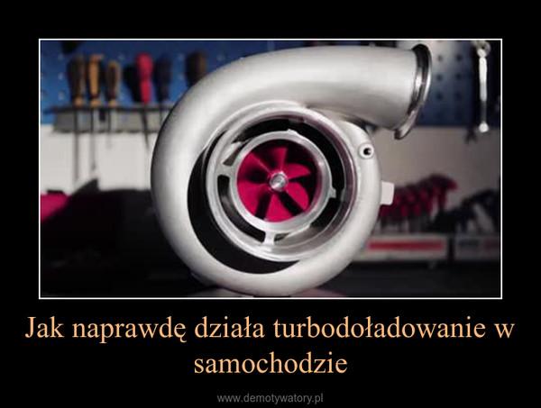 Jak naprawdę działa turbodoładowanie w samochodzie –