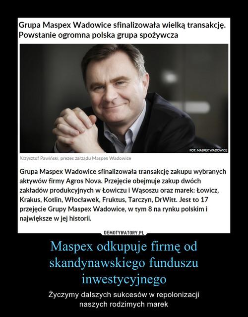 Maspex odkupuje firmę od skandynawskiego funduszu inwestycyjnego