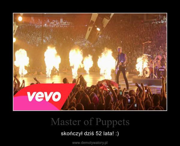 Master of Puppets – skończył dziś 52 lata! :)