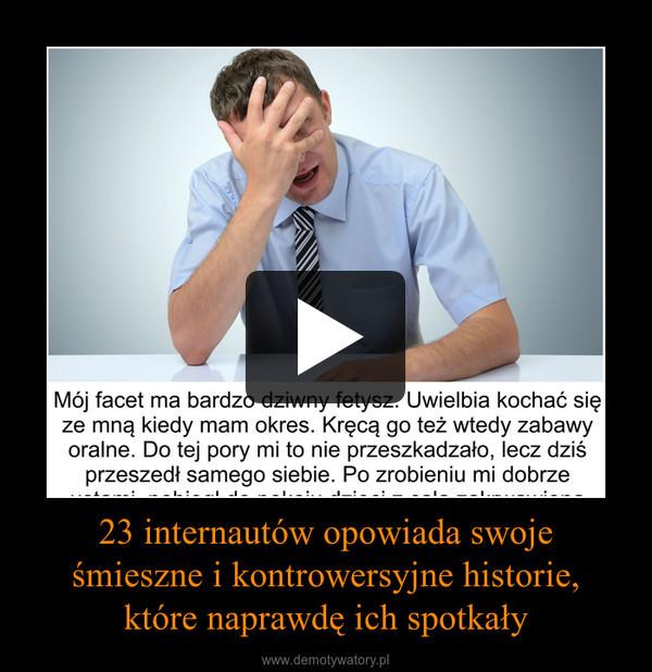 23 internautów opowiada swoje śmieszne i kontrowersyjne historie, które naprawdę ich spotkały –
