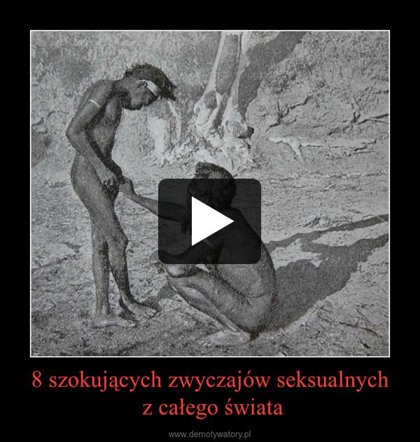 8 szokujących zwyczajów seksualnych z całego świata –