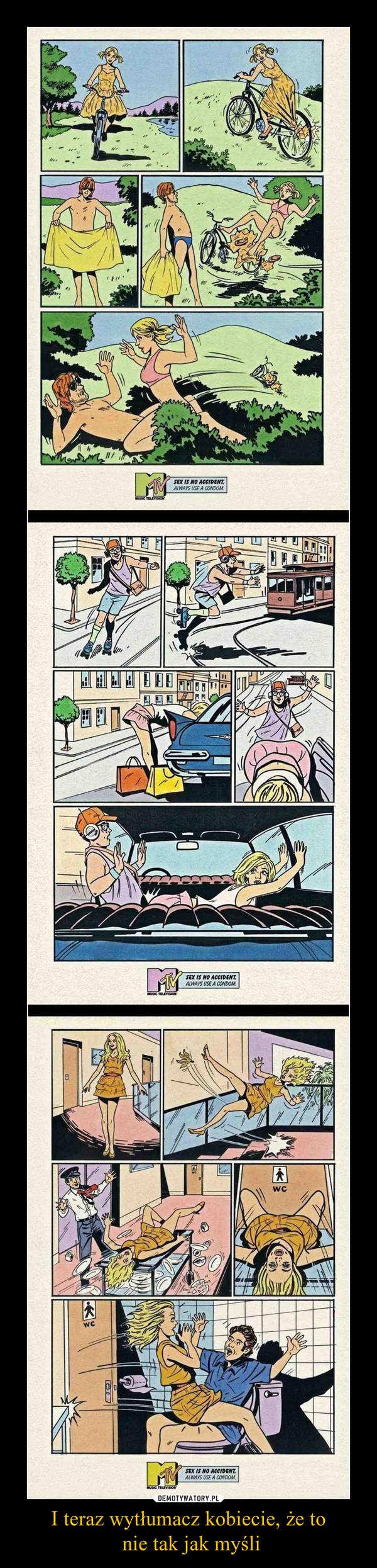 I teraz wytłumacz kobiecie, że to nie tak jak myśli –