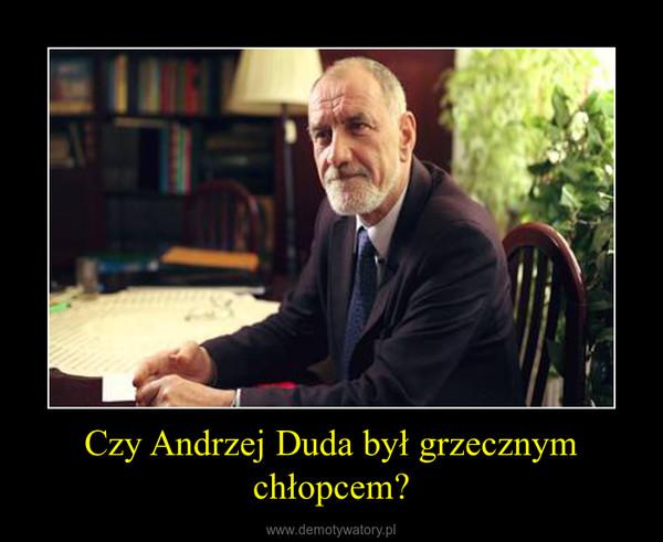 Czy Andrzej Duda był grzecznym chłopcem? –