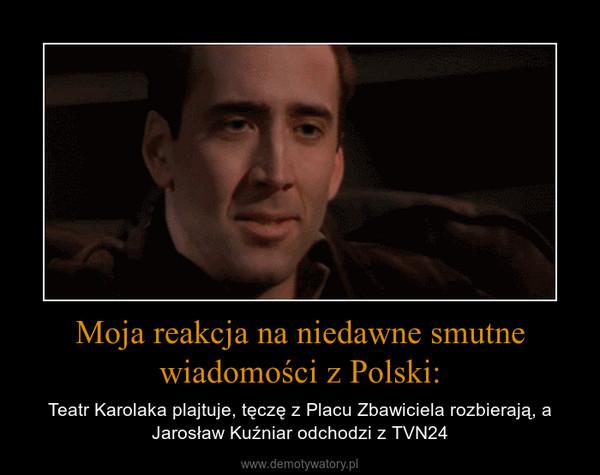 Moja reakcja na niedawne smutne wiadomości z Polski: – Teatr Karolaka plajtuje, tęczę z Placu Zbawiciela rozbierają, a Jarosław Kuźniar odchodzi z TVN24