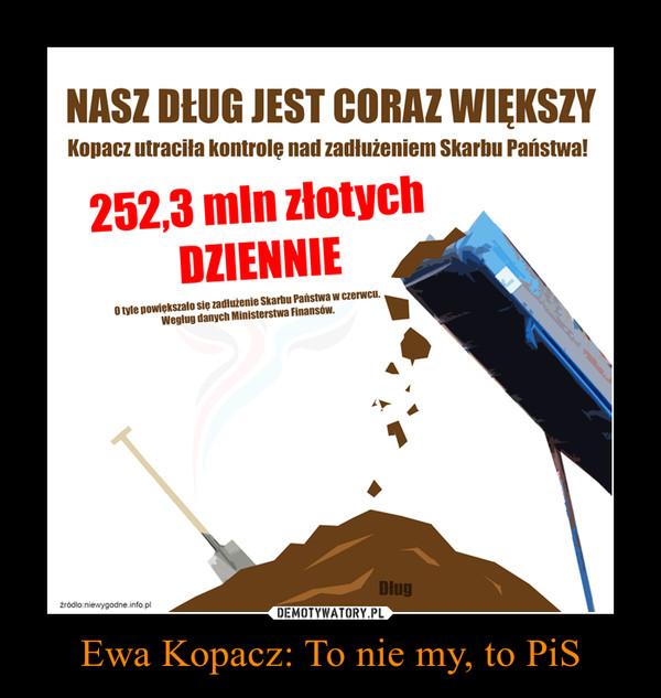 Ewa Kopacz: To nie my, to PiS –