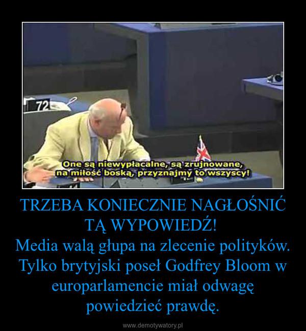 TRZEBA KONIECZNIE NAGŁOŚNIĆ TĄ WYPOWIEDŹ! Media walą głupa na zlecenie polityków. Tylko brytyjski poseł Godfrey Bloom w europarlamencie miał odwagę powiedzieć prawdę. –