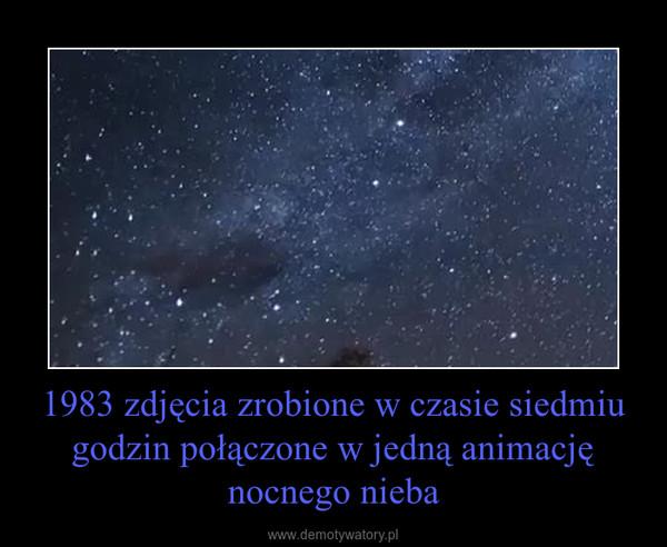 1983 zdjęcia zrobione w czasie siedmiu godzin połączone w jedną animację nocnego nieba –