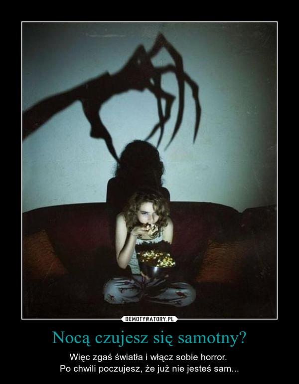 Nocą czujesz się samotny? – Więc zgaś światła i włącz sobie horror. Po chwili poczujesz, że już nie jesteś sam...