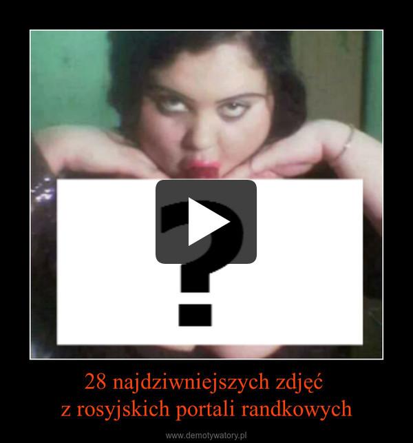 najgorsze fotki rosyjskiego serwisu randkowego strażnik bratnie dusze porady randkowe