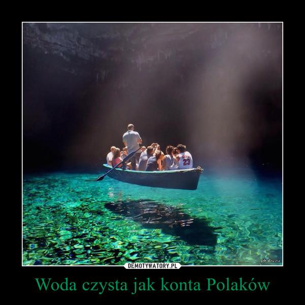 Woda czysta jak konta Polaków –