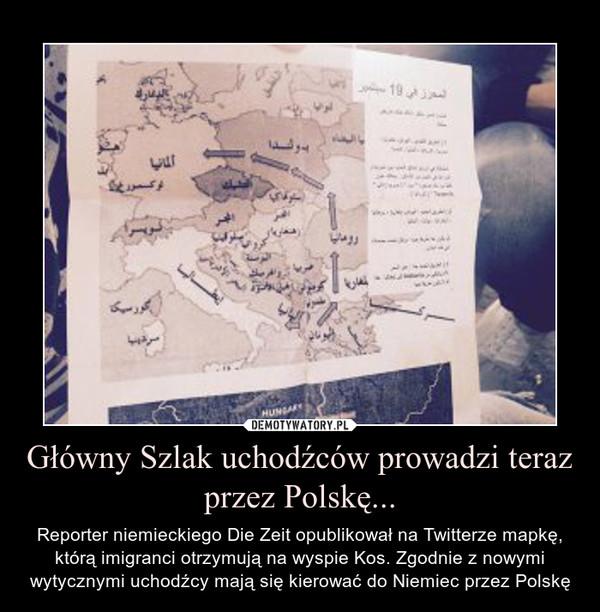 Główny Szlak uchodźców prowadzi teraz przez Polskę... – Reporter niemieckiego Die Zeit opublikował na Twitterze mapkę, którą imigranci otrzymują na wyspie Kos. Zgodnie z nowymi wytycznymi uchodźcy mają się kierować do Niemiec przez Polskę