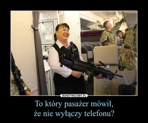 To który pasażer mówił,że nie wyłączy telefonu? –