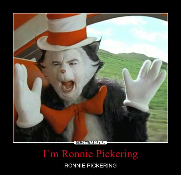 I`m Ronnie Pickering – RONNIE PICKERING