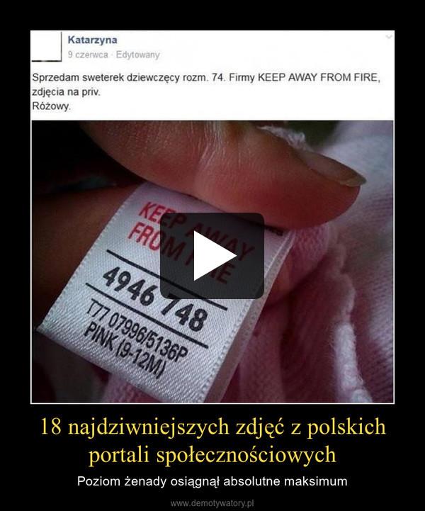 18 najdziwniejszych zdjęć z polskichportali społecznościowych – Poziom żenady osiągnął absolutne maksimum