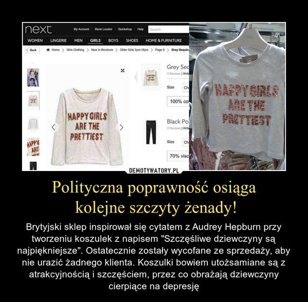 """Polityczna poprawność osiąga kolejne szczyty żenady! – Brytyjski sklep inspirował się cytatem z Audrey Hepburn przy tworzeniu koszulek z napisem """"Szczęśliwe dziewczyny są najpiękniejsze"""". Ostatecznie zostały wycofane ze sprzedaży, aby nie urazić żadnego klienta. Koszulki bowiem utożsamiane są z atrakcyjnością i szczęściem, przez co obrażają dziewczyny cierpiące na depresję"""