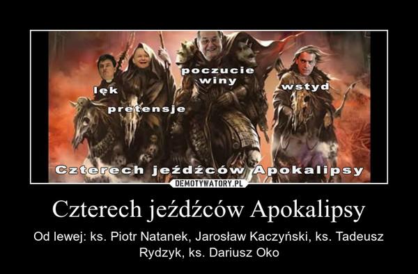 Czterech jeźdźców Apokalipsy – Od lewej: ks. Piotr Natanek, Jarosław Kaczyński, ks. Tadeusz Rydzyk, ks. Dariusz Oko