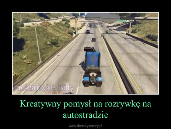 Kreatywny pomysł na rozrywkę na autostradzie –