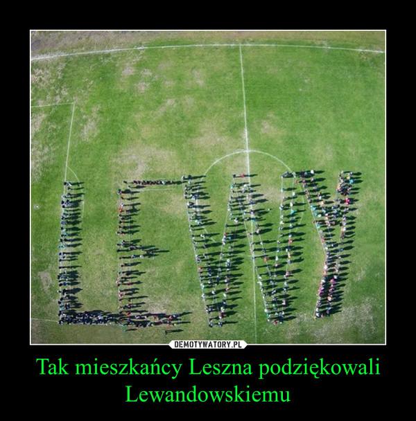 Tak mieszkańcy Leszna podziękowali Lewandowskiemu –