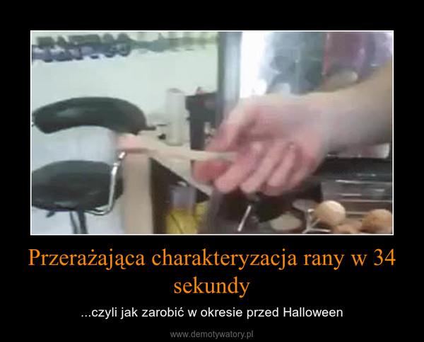 Przerażająca charakteryzacja rany w 34 sekundy – ...czyli jak zarobić w okresie przed Halloween