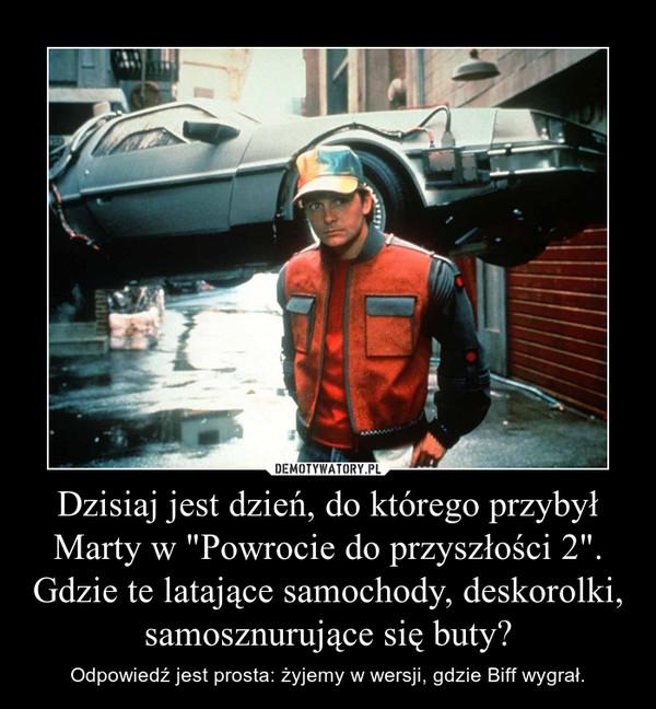 """Dzisiaj jest dzień, do którego przybył Marty w """"Powrocie do przyszłości 2"""". Gdzie te latające samochody, deskorolki, samosznurujące się buty? – Odpowiedź jest prosta: żyjemy w wersji, gdzie Biff wygrał."""