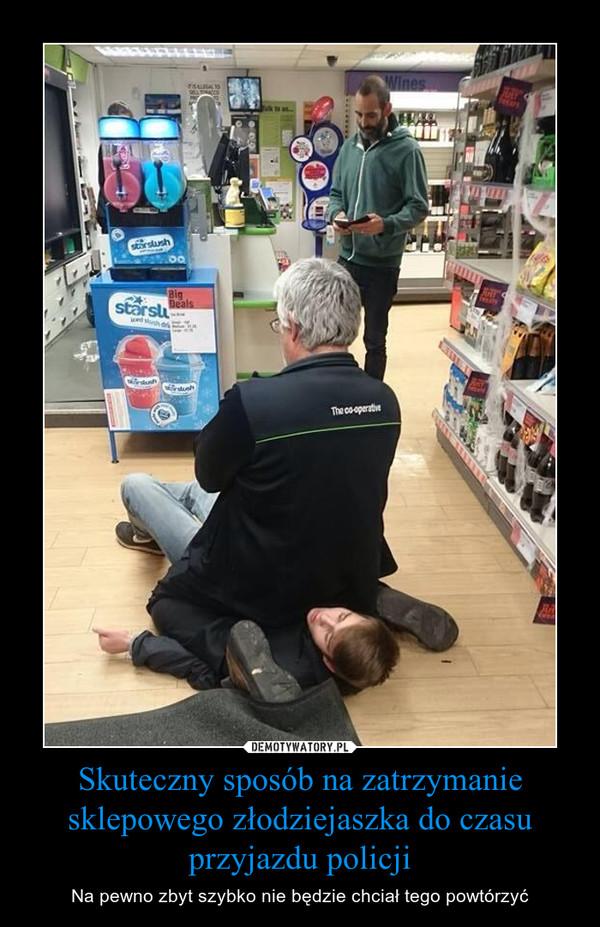Skuteczny sposób na zatrzymanie sklepowego złodziejaszka do czasu przyjazdu policji – Na pewno zbyt szybko nie będzie chciał tego powtórzyć