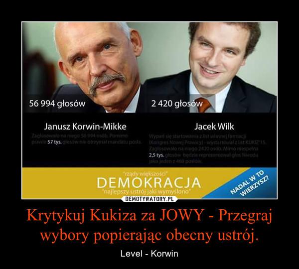 Krytykuj Kukiza za JOWY - Przegraj wybory popierając obecny ustrój. – Level - Korwin