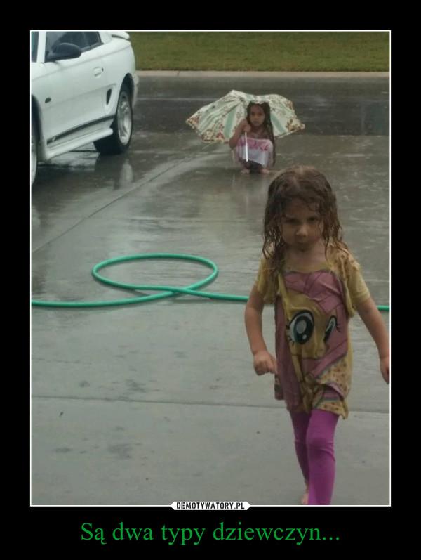 Są dwa typy dziewczyn... –