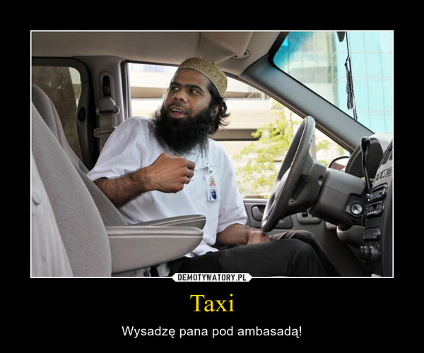 Taxi – Wysadzę pana pod ambasadą!