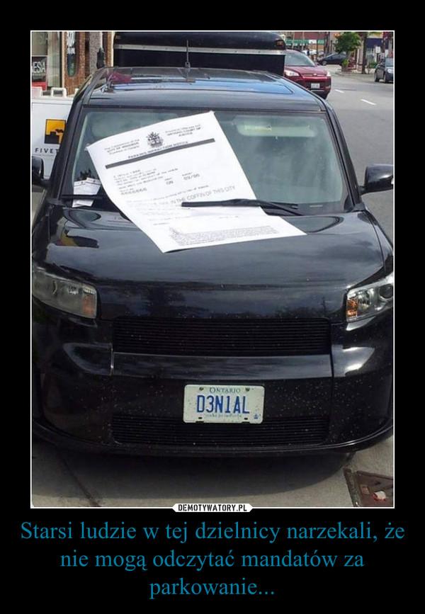 Starsi ludzie w tej dzielnicy narzekali, że nie mogą odczytać mandatów za parkowanie... –