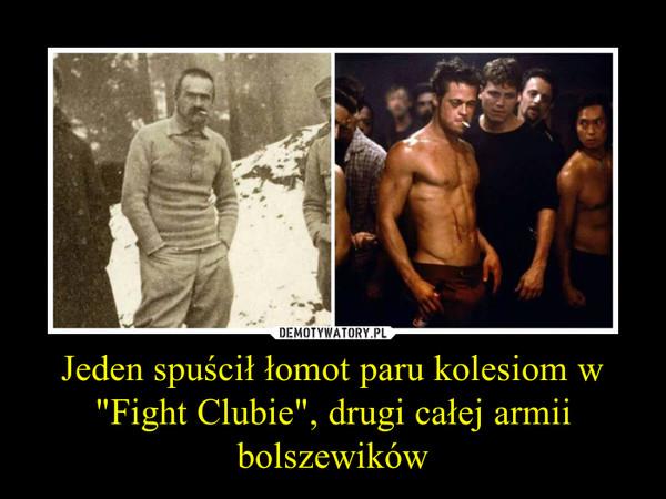 """Jeden spuścił łomot paru kolesiom w """"Fight Clubie"""", drugi całej armii bolszewików –"""
