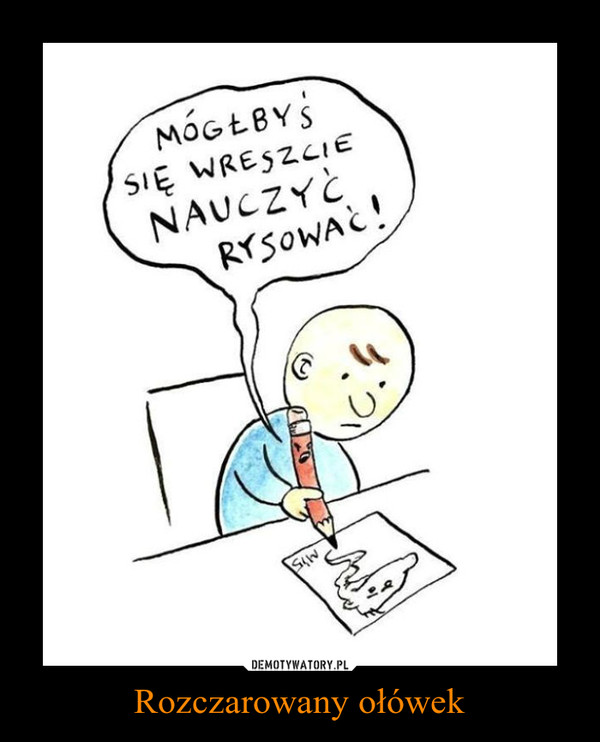 Rozczarowany ołówek –