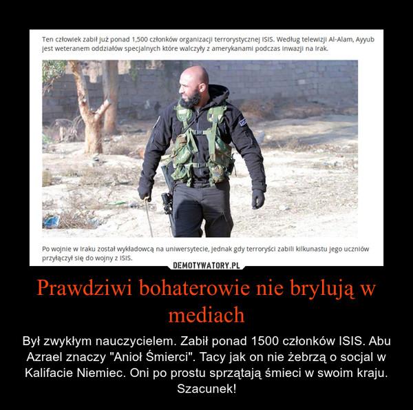 """Prawdziwi bohaterowie nie brylują w mediach – Był zwykłym nauczycielem. Zabił ponad 1500 członków ISIS. Abu Azrael znaczy """"Anioł Śmierci"""". Tacy jak on nie żebrzą o socjal w Kalifacie Niemiec. Oni po prostu sprzątają śmieci w swoim kraju. Szacunek!"""