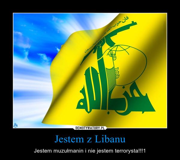 Jestem z Libanu – Jestem muzułmanin i nie jestem terrorysta!!!1