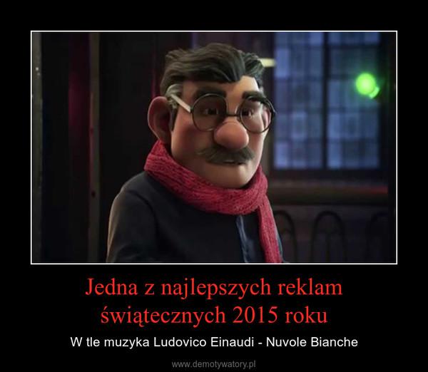 Jedna z najlepszych reklam świątecznych 2015 roku – W tle muzyka Ludovico Einaudi - Nuvole Bianche