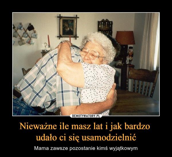 Nieważne ile masz lat i jak bardzo udało ci się usamodzielnić – Mama zawsze pozostanie kimś wyjątkowym