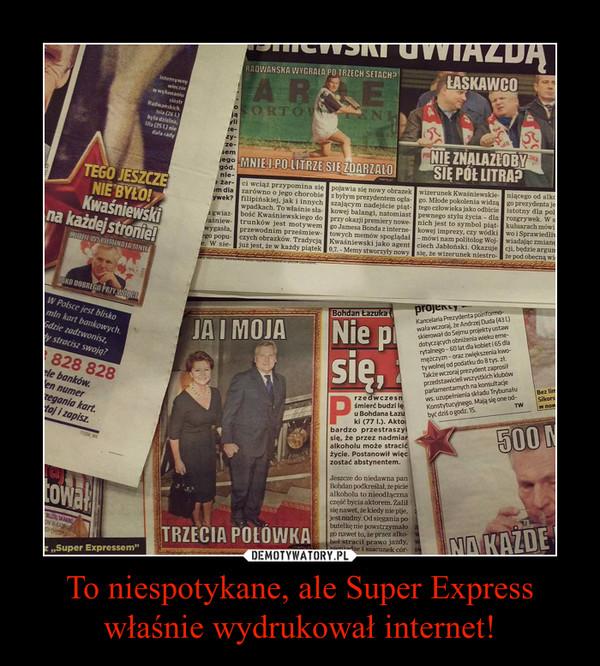 To niespotykane, ale Super Express właśnie wydrukował internet! –