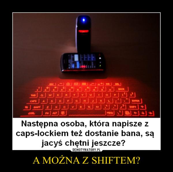 A MOŻNA Z SHIFTEM? –