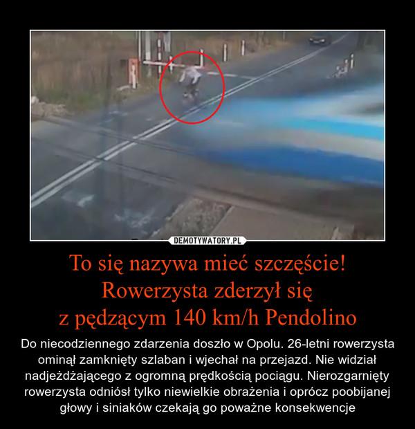 To się nazywa mieć szczęście! Rowerzysta zderzył się z pędzącym 140 km/h Pendolino – Do niecodziennego zdarzenia doszło w Opolu. 26-letni rowerzysta ominął zamknięty szlaban i wjechał na przejazd. Nie widział nadjeżdżającego z ogromną prędkością pociągu. Nierozgarnięty rowerzysta odniósł tylko niewielkie obrażenia i oprócz poobijanej głowy i siniaków czekają go poważne konsekwencje