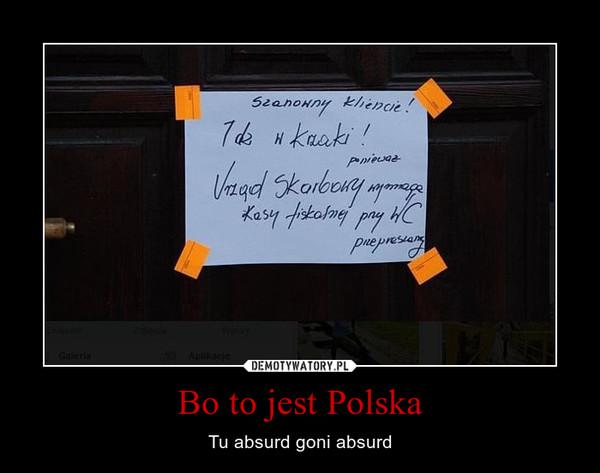 Bo to jest Polska – Tu absurd goni absurd