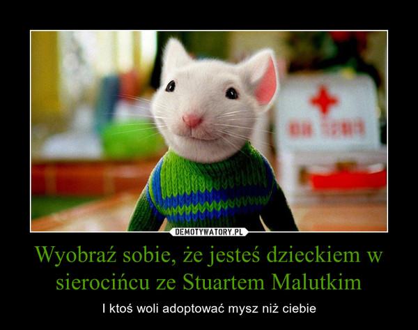 Wyobraź sobie, że jesteś dzieckiem w sierocińcu ze Stuartem Malutkim – I ktoś woli adoptować mysz niż ciebie