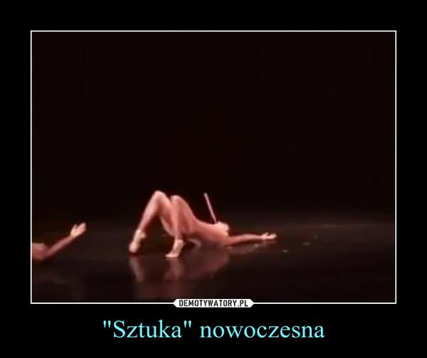 """""""Sztuka"""" nowoczesna –"""